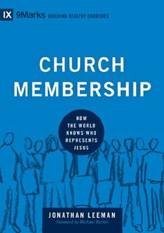 Church Membership: How the World Knows Who Represents Jesus Building Healthy Churches)