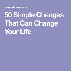 50 Simple Changes That Can Change Your Life