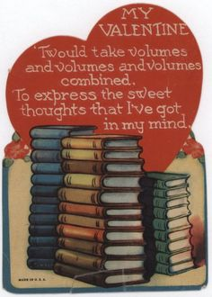 Valentine's Day for Book Lovers - Remember Feb. 14 is give International Book Giving Day! Peace, love, and books! My Funny Valentine, Vintage Valentine Cards, Vintage Greeting Cards, Vintage Holiday, Valentine Day Cards, Happy Valentines Day, Valentine Hearts, Valentines Food, Vintage Winter