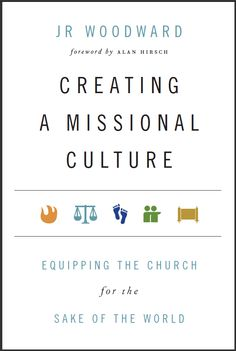 http://jrwoodward.net/wp-content/uploads/2012/02/Creating-a-Missional-Culture-Book-Cover.png