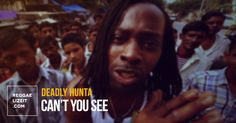Deadly Hunta - Can't You See (VIDEO)  #Can'tYouSee #DeadlyHunta #DeadlyHunta #NewDelhi #RootsSurvival #SupaHeru