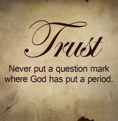 Never question...just trust!