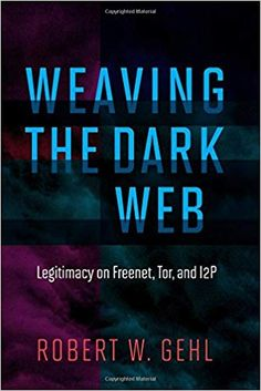Weaving the Dark Web: Legitimacy on Freenet, Tor, and (Information Society Series) Film Books, Book Club Books, Book Lists, Good Books, Clear Web, Political Speeches, Most Popular Books, The Conjuring, Textbook
