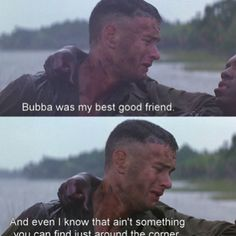 """Forrest Gump. """"Bubba was my best good friend. And even I know that ain't something you can find just around the corner."""""""