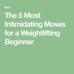 The 5 Most Intimidating Moves for a Weightlifting Beginner