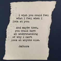 I wish you could feel what I feel for you because maybe then you wouldn't have left.