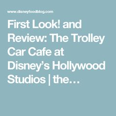 First Look! and Review: The Trolley Car Cafe at Disney's Hollywood Studios | the…
