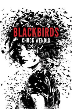 Blackbirds by Chuck Wendig (June 2012 Fantasy Book Club Read) Fantasy Faction, Good Books, My Books, Free Books, She Wolf, Book Trailers, Snooki, Book Covers, Poster
