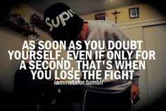 as soon as you doubt yourself