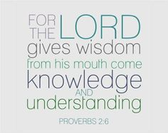 Proverbs 2:6...More at http://beliefpics.christianpost.com/