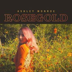 Rosegold Ashley Monroe Album
