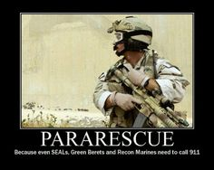 """Being Badass is a 24/7 job. Airforce pararescue jumpers, or PJ's.  Their motto is """"These things we do so that others may live."""" These are soldiers (who also receive paramedic training) who jump behind enemy lines to rescue downed pilots and wounded soldiers in addition to facilitating casualty evacuation.  I just wanted to give them some recognition for the vital role they play in the US military."""