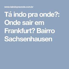 Tá indo pra onde?: Onde sair em Frankfurt? Bairro Sachsenhausen