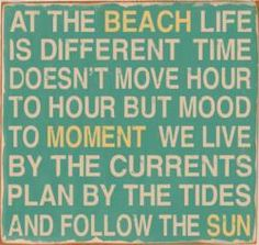 "i love this! it reminds me of a sign my grandparents have that says ""near the sea we forget to count the days"""
