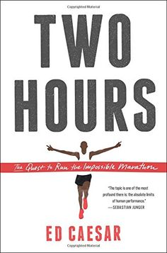 Two Hours : The Quest to Run the Impossible Marathon (Reprint) (Paperback) (Ed Caesar) Brain Teaser Games, Mental Strength, Reading Lists, Free Ebooks, Nonfiction, Audio Books, My Books, This Book, How To Plan