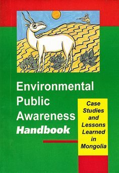 Environmental Public Awareness Handbook: Case Studies and Lessons Learned in Mongolia Part 2 PDF By:Robert Ferguson Published on . Green Books, Mongolia, Lessons Learned, Case Study, My Books, This Book, Environment, Public, Learning