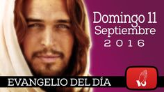 Evangelio de Hoy Domingo 11 Septiembre 2016  El Hijo Prodigo