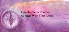 ONLINE CLASS - How to Use A Compass to Connect With Your Angels