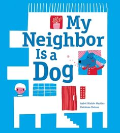 My Neighbor is a Dog by Isabel Minhos Martins reviewed by Katie Fitzgerald @ storytimesecrets.blogspot.com