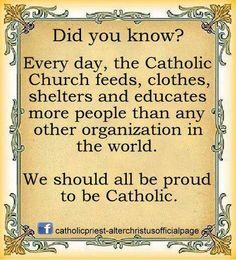 Proud to be Catholic... So many people have been and will be helped by the Church. We are the hands and feet of Christ in the world. Let us never tire of keeping these hands and feet busy to uplift to the dignity of ALL of mankind.