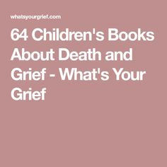 64 Children's Books About Death and Grief - What's Your Grief