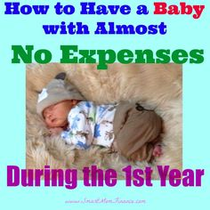 How to have a baby with almost no expenses the first year. smartmomfinance.com