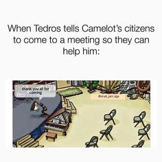 *hint* *hint* Camelot's citizens don't like Tedros