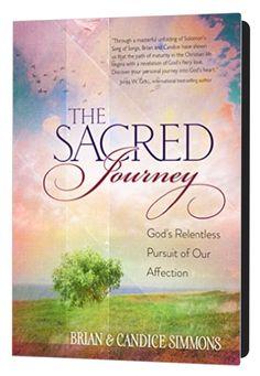 """""""The SACRED JOURNEY - Gods Relentless Pursuit of Our Affection"""" - by Brian & Candice Simmons To some, the Song of Songs is a simple love story of a man and a maiden. But for those with enlightened hearts, it becomes the key that unlocks the treasure chest of Gods divine love."""