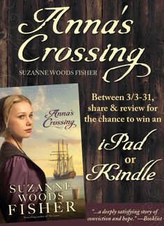 """This just in from Suzanne Woods Fisher: """"Anna's Crossing,"""" the story of two very unlikely people (a young Amish woman and a Scottish ship's carpenter) who meet in a most unlikely place (on a sea crossing) and discover they have more in common than they could have ever imagined. Suzanne is celebrating the release of her new book with an iPad Mini and Kindle giveaway. Click for details!"""