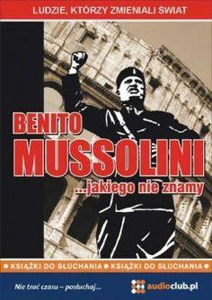 Benito Mussolini... jakiego nie znamy