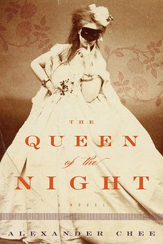 The Queen of the Night by Alexander Chee | The 27 Most Exciting Books Coming In 2016