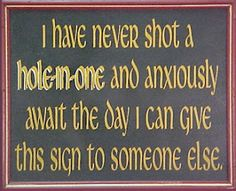 """SIGNAGE: """"I never shot a hole-in-one.."""" #funny_golf_sign #hole_in_one"""