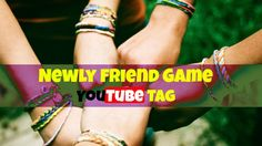 newly friend YOUTUBE TAG