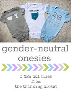 Gender Neutral Onesies: 3 NEW Silhouette cut files from thinkingcloset.com.  Create a baby shower gift with personalization and lots of love!