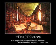 """Germain Greer """"Una biblioteca è un luogo dove puoi perdere la tua innocenza senza perdere la verginità"""""""