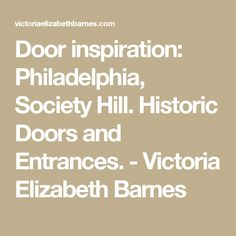 Door inspiration: Philadelphia, Society Hill. Historic Doors and Entrances. - Victoria Elizabeth Barnes