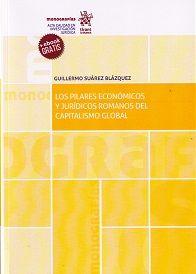 Los pilares económicos y jurídicos romanos del capitalismo global / Guillermo Suárez Blázquez.   Tirant lo Blanch, 2018