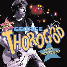 George Thorogood The Baddest of George Thorogood and The Destroyers
