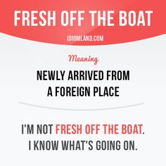 """Fresh off the boat"" means ""newly arrived from a foreign place"". Example: I'm not fresh off the boat. I know what's going on. Get our apps for learning English: learzing.com"