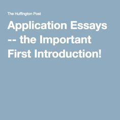 Application Essays -- the Important First Introduction!