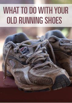 Don't throw away your old running shoes. Find out what you can do with them here.