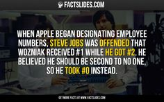 When Apple began designating employee numbers, Steve Jobs was offended that Wozniak received.don't be a dick Steve Crazy Facts, Weird Facts, Fun Facts, Facts You Didnt Know, Did You Know, Fact Slides, Apple Facts, Useless Knowledge, Begin