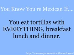 LOL I always tell my husband tortillas in our home was an essential staple...just like bread in your home growing up was!