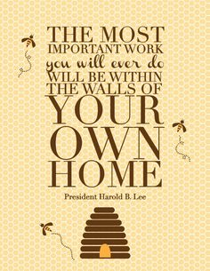 LDS quotes, printable LDS quotes, the most important work you will ever do will be within the walls of your own home, free LDS quotes, cute LDS quotes