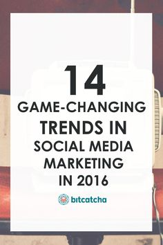 14 Game-Changing Trends in Social Media Marketing in 2016