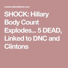 SHOCK: Hillary Body Count Explodes... 5 DEAD, Linked to DNC and Clintons