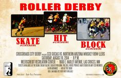 Skate, Hit, Block #LIKEAGIRL Roller Derby Event Crossroads City Derby presents: CCD Sucias VS. Northern Arizona Whiskey Row-llers Saturday August 16, 2014 8:00 PM Doors Open at 7:00 PM Meerscheidt Rec Center - 1600 E. Hadley Ave, Las Cruces, NM Tickets available at: The Bean, Shear Talent, Casa De Mi Alma, The Doll House Private Hair Studio or any CCD Member. www.crossroadscityderbydolls.com CROSSROADS CITY DERBY
