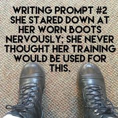 Writing Prompt #2 She stared down at her worn boots nervously; she never thought her training would be used for this. #writing #prompt #writingprompts #storyidea #awriterslifeforme #justwrite #dailyprompt