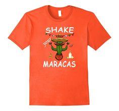 Shake Your Maracas! Cinco De Mayo Funny T-Shirt