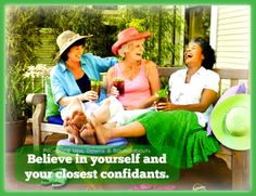 Believe in yourself and your closest confidants.